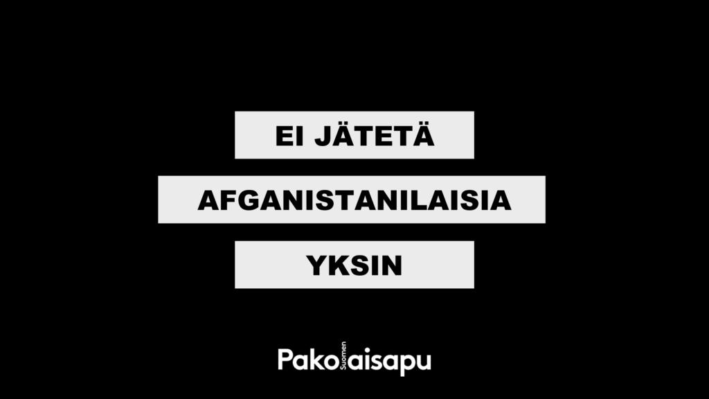 Kuvassa on mustalla pohjalla teksti: Ei jätetä afganistanilaisia yksin